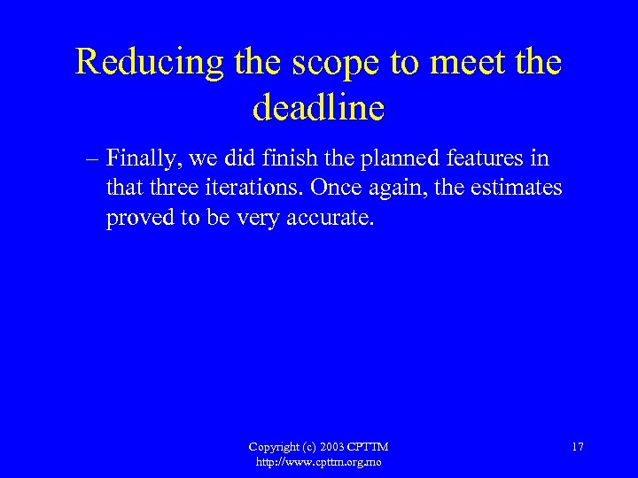 Reducing the scope to meet the deadline – Finally, we did finish the planned