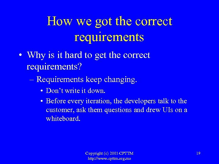 How we got the correct requirements • Why is it hard to get the