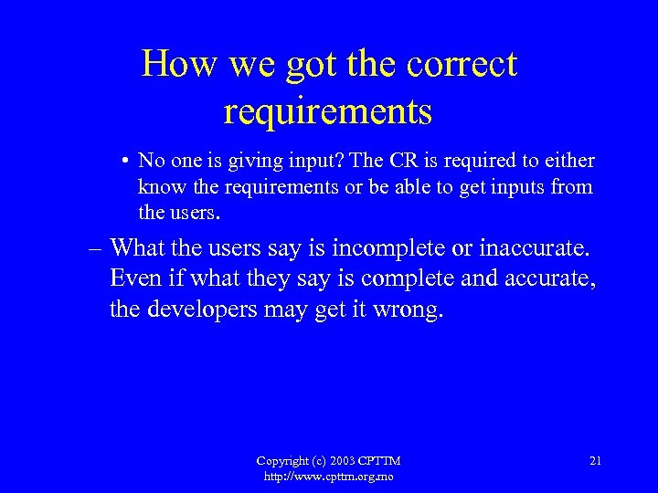 How we got the correct requirements • No one is giving input? The CR