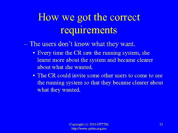 How we got the correct requirements – The users don't know what they want.