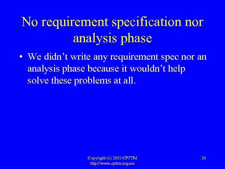 No requirement specification nor analysis phase • We didn't write any requirement spec nor