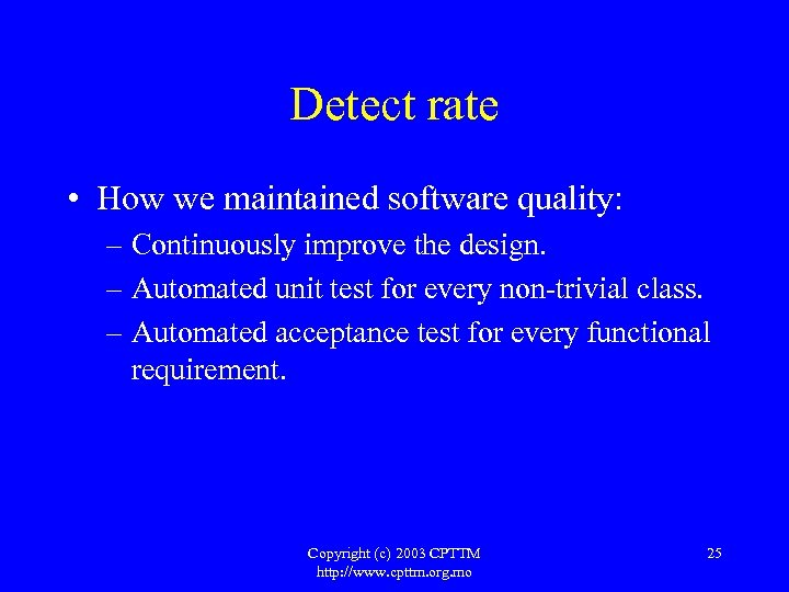 Detect rate • How we maintained software quality: – Continuously improve the design. –