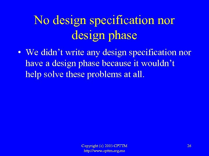 No design specification nor design phase • We didn't write any design specification nor