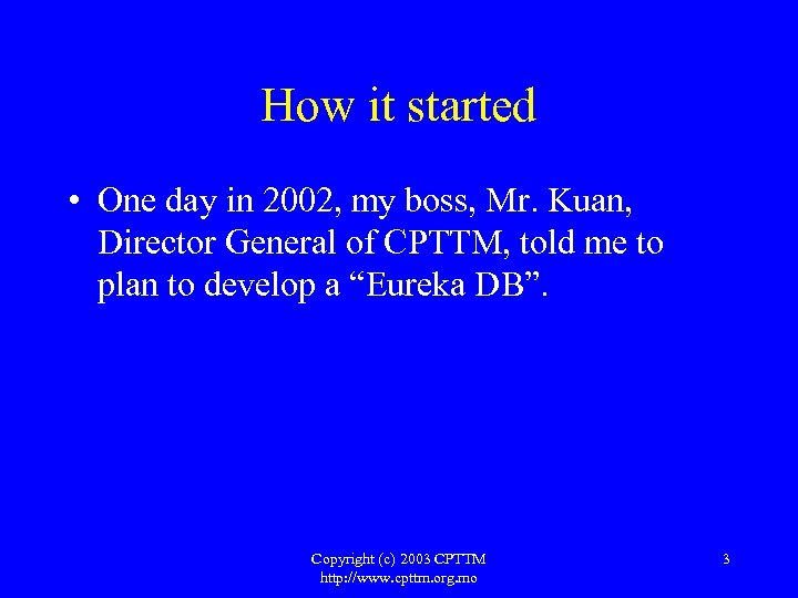 How it started • One day in 2002, my boss, Mr. Kuan, Director General