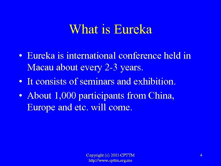 What is Eureka • Eureka is international conference held in Macau about every 2