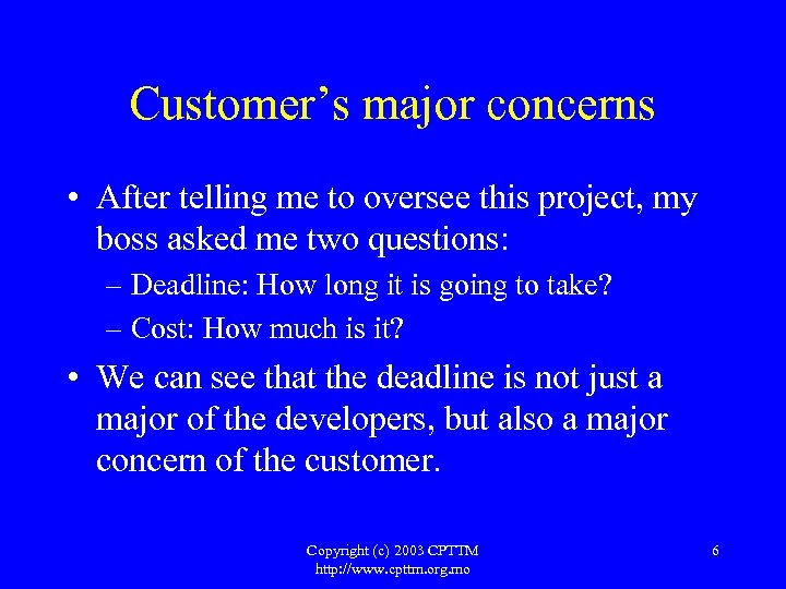 Customer's major concerns • After telling me to oversee this project, my boss asked