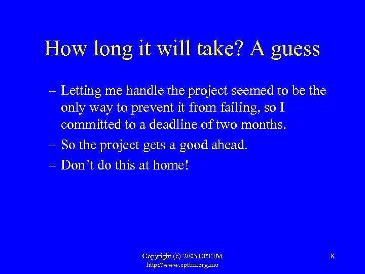 How long it will take? A guess – Letting me handle the project seemed