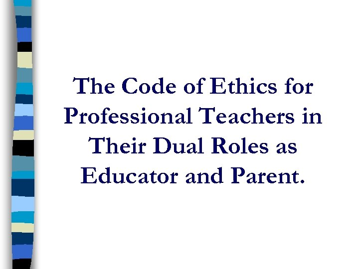 The Code of Ethics for Professional Teachers in Their Dual Roles as Educator and