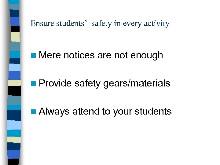 Ensure students' safety in every activity n Mere notices are not enough n Provide
