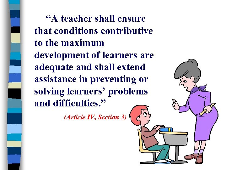 """""""A teacher shall ensure that conditions contributive to the maximum development of learners are"""