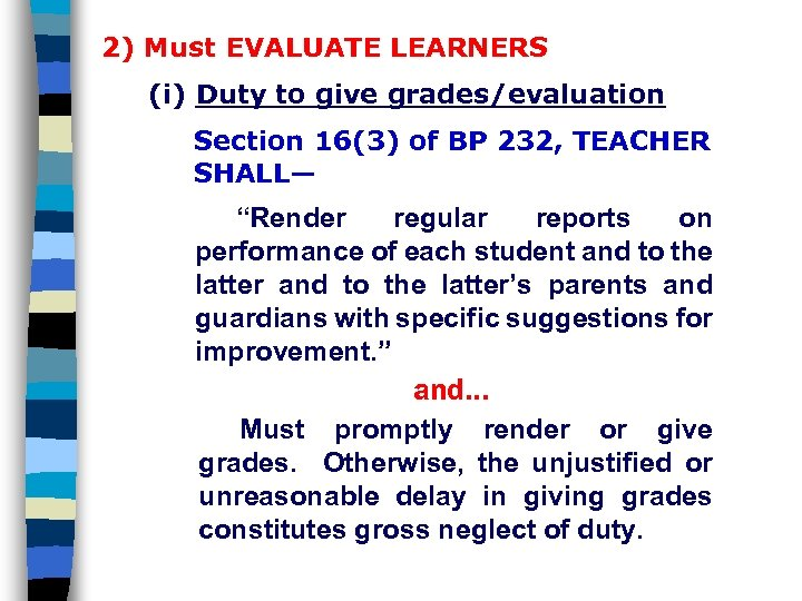 2) Must EVALUATE LEARNERS (i) Duty to give grades/evaluation Section 16(3) of BP 232,