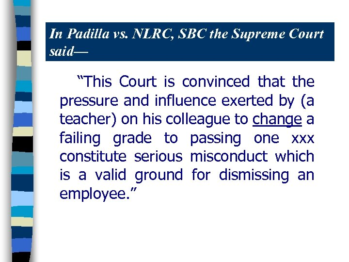 """In Padilla vs. NLRC, SBC the Supreme Court said— """"This Court is convinced that"""