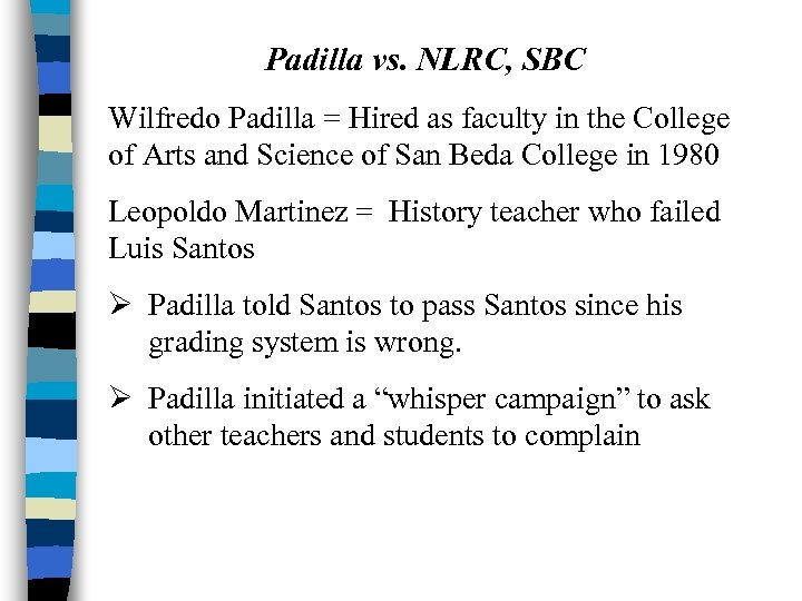 Padilla vs. NLRC, SBC Wilfredo Padilla = Hired as faculty in the College of