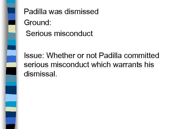 Padilla was dismissed Ground: Serious misconduct Issue: Whether or not Padilla committed serious misconduct