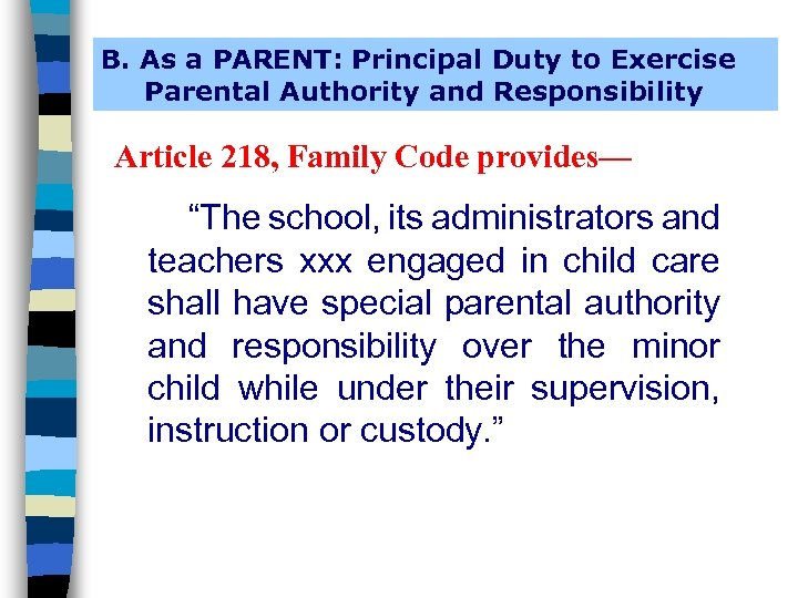 B. As a PARENT: Principal Duty to Exercise Parental Authority and Responsibility Article 218,