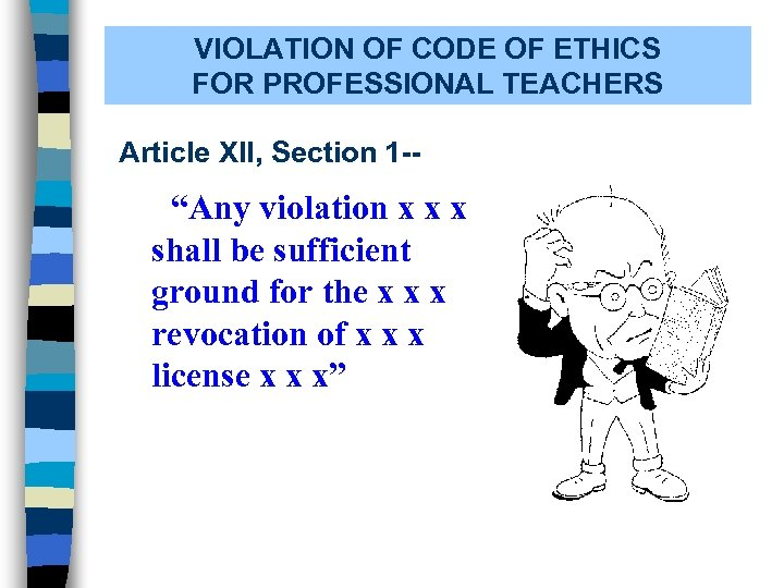 """VIOLATION OF CODE OF ETHICS FOR PROFESSIONAL TEACHERS Article XII, Section 1 -- """"Any"""