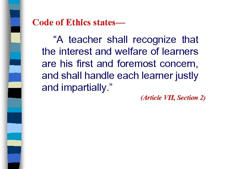 """Code of Ethics states— """"A teacher shall recognize that the interest and welfare of"""