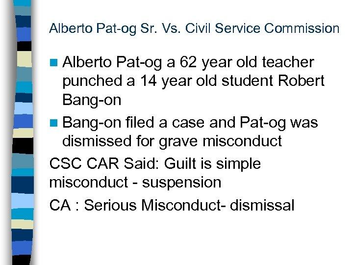 Alberto Pat-og Sr. Vs. Civil Service Commission n Alberto Pat-og a 62 year old