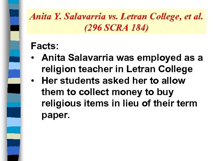 Anita Y. Salavarria vs. Letran College, et al. (296 SCRA 184) Facts: • Anita