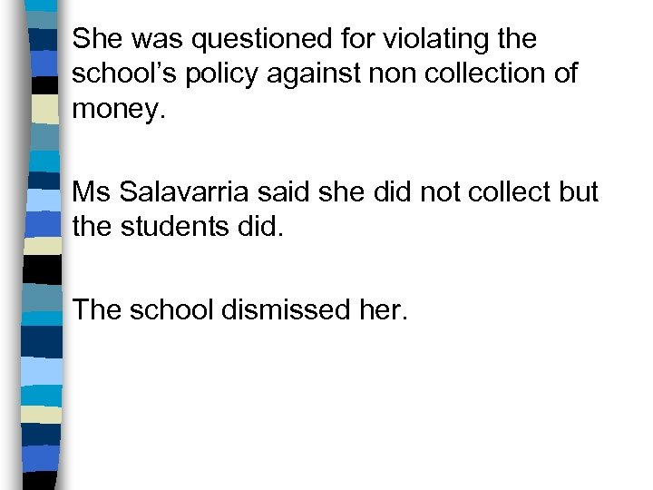 She was questioned for violating the school's policy against non collection of money. Ms