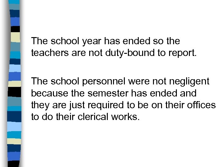The school year has ended so the teachers are not duty-bound to report. The