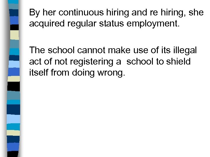 By her continuous hiring and re hiring, she acquired regular status employment. The school