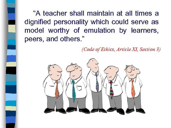 """""""A teacher shall maintain at all times a dignified personality which could serve as"""
