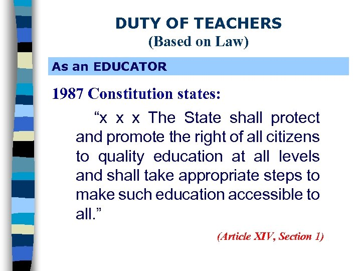 """DUTY OF TEACHERS (Based on Law) As an EDUCATOR 1987 Constitution states: """"x x"""