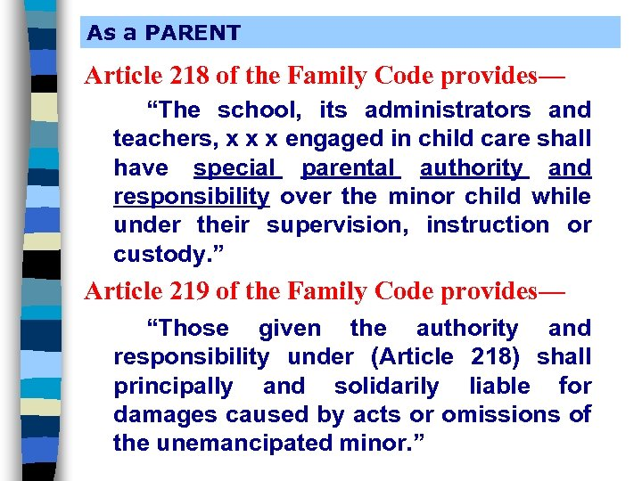 """As a PARENT Article 218 of the Family Code provides— """"The school, its administrators"""