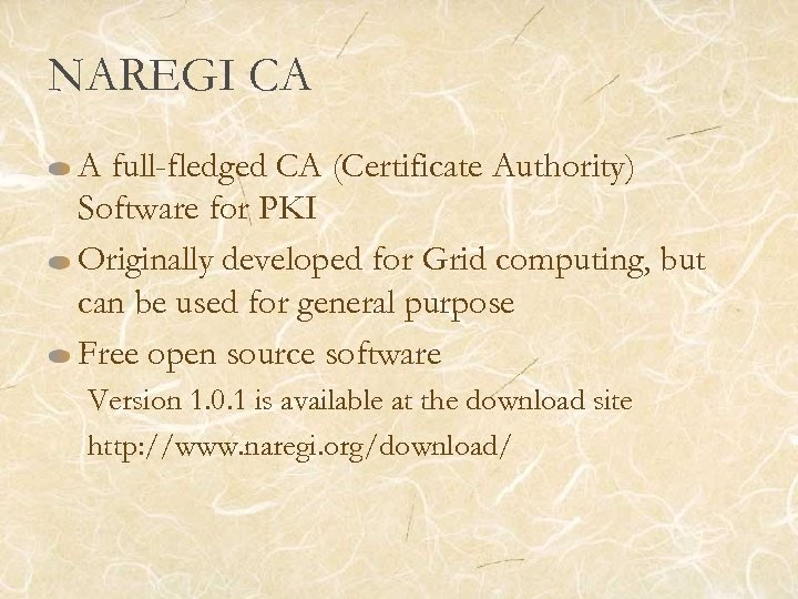 NAREGI CA A full-fledged CA (Certificate Authority) Software for PKI Originally developed for Grid