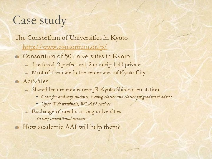 Case study The Consortium of Universities in Kyoto http: //www. consortium. or. jp/ Consortium