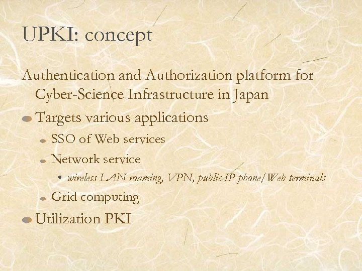 UPKI: concept Authentication and Authorization platform for Cyber-Science Infrastructure in Japan Targets various applications