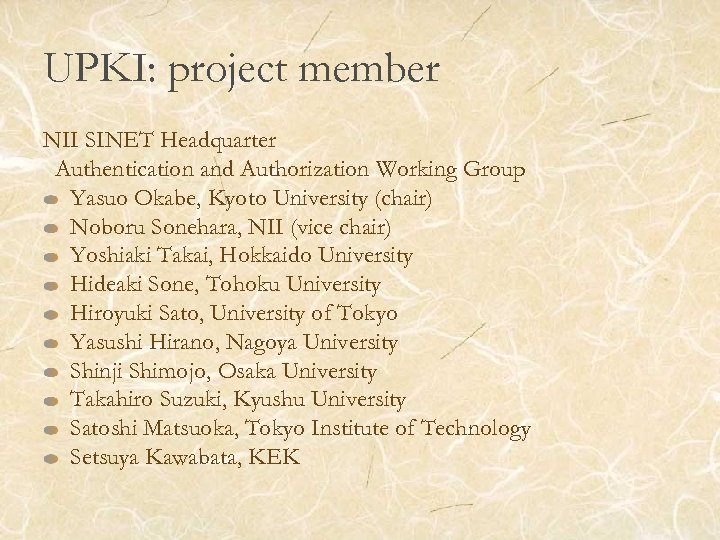 UPKI: project member NII SINET Headquarter Authentication and Authorization Working Group Yasuo Okabe, Kyoto