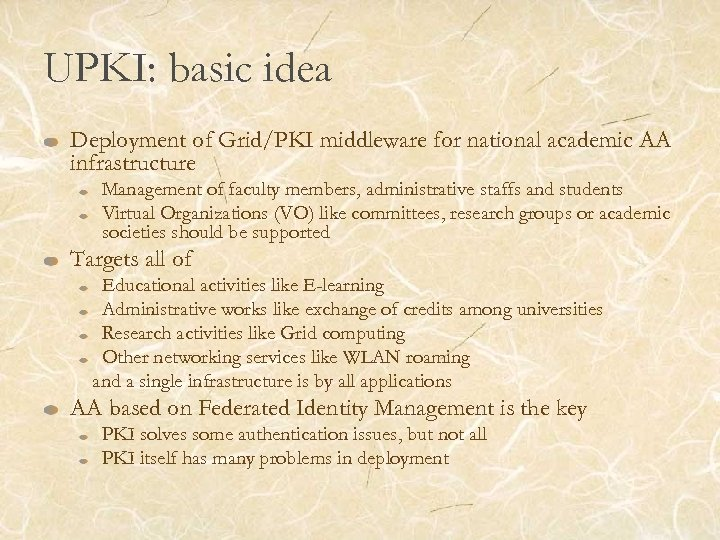 UPKI: basic idea Deployment of Grid/PKI middleware for national academic AA infrastructure Management of