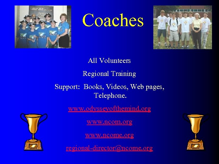 Coaches All Volunteers Regional Training Support: Books, Videos, Web pages, Telephone. www. odysseyofthemind. org