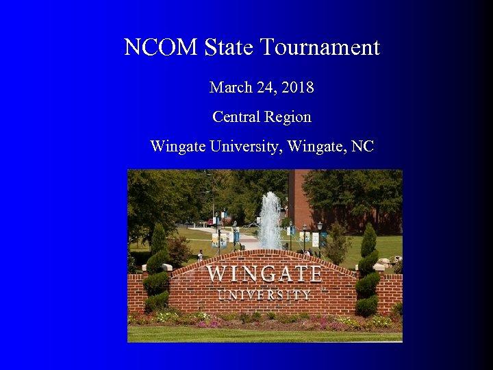 NCOM State Tournament March 24, 2018 Central Region Wingate University, Wingate, NC