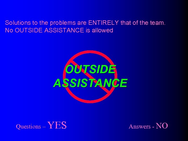 Solutions to the problems are ENTIRELY that of the team. No OUTSIDE ASSISTANCE is