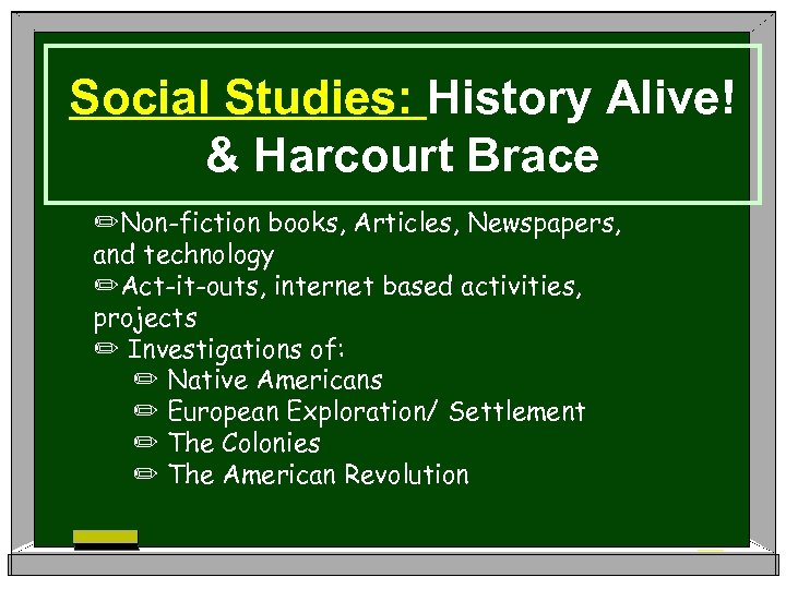 Social Studies: History Alive! & Harcourt Brace ✏Non-fiction books, Articles, Newspapers, and technology ✏Act-it-outs,