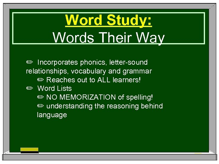 Word Study: Words Their Way ✏ Incorporates phonics, letter-sound relationships, vocabulary and grammar ✏