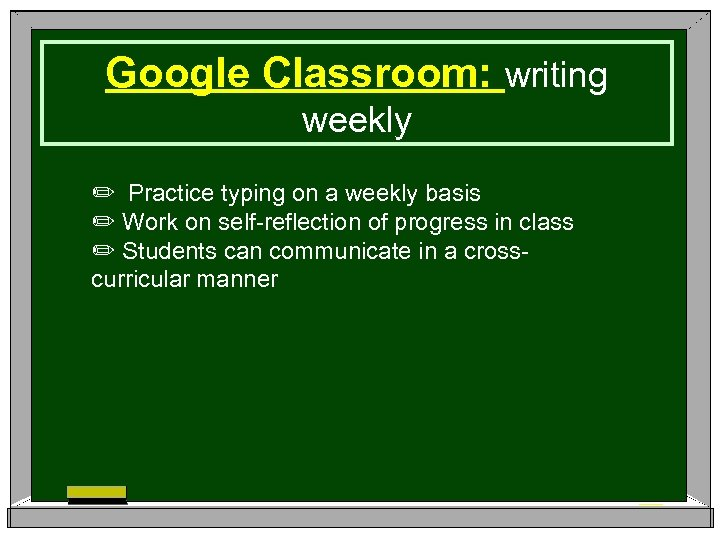 Google Classroom: writing weekly ✏ Practice typing on a weekly basis ✏ Work on