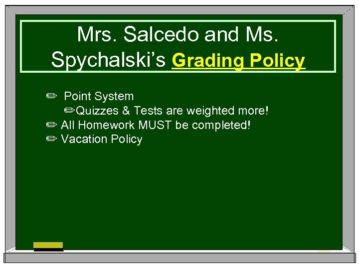 Mrs. Salcedo and Ms. Spychalski's Grading Policy ✏ Point System ✏Quizzes & Tests are