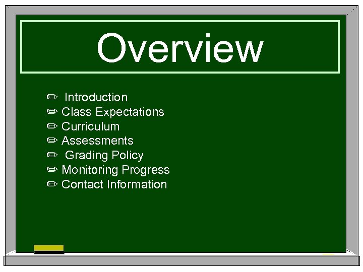 Overview ✏ Introduction ✏ Class Expectations ✏ Curriculum ✏ Assessments ✏ Grading Policy ✏