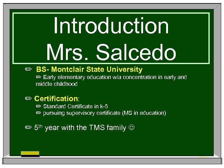 Introduction Mrs. Salcedo ✏ BS- Montclair State University ✏ Early elementary education w/a concentration