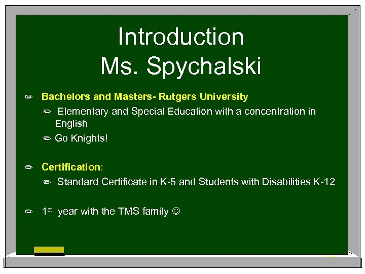 Introduction Ms. Spychalski ✏ Bachelors and Masters- Rutgers University ✏ Elementary and Special Education