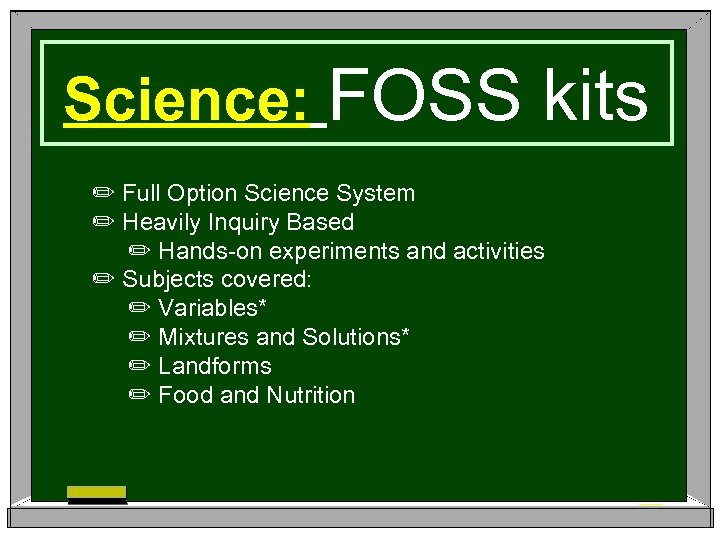 Science: FOSS kits ✏ Full Option Science System ✏ Heavily Inquiry Based ✏ Hands-on