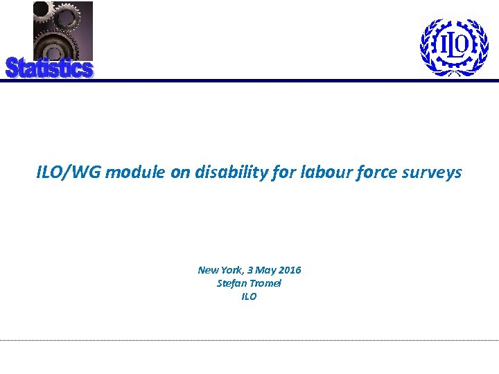 ILO/WG module on disability for labour force surveys New York, 3 May 2016 Stefan