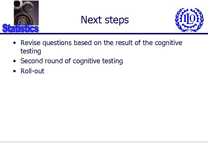 Next steps • Revise questions based on the result of the cognitive testing •