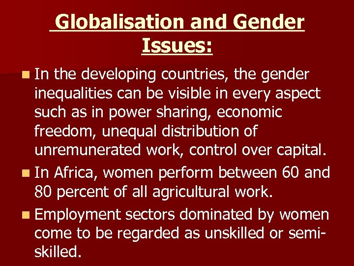 Globalisation and Gender Issues: n In the developing countries, the gender inequalities can be