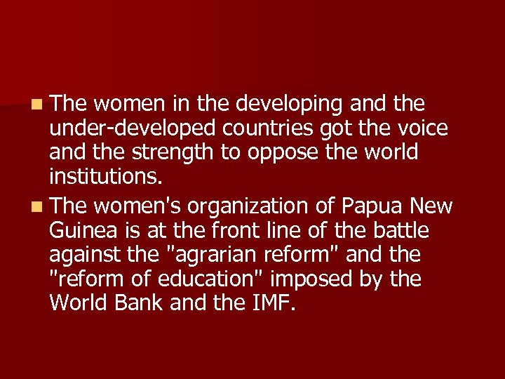 n The women in the developing and the under-developed countries got the voice and