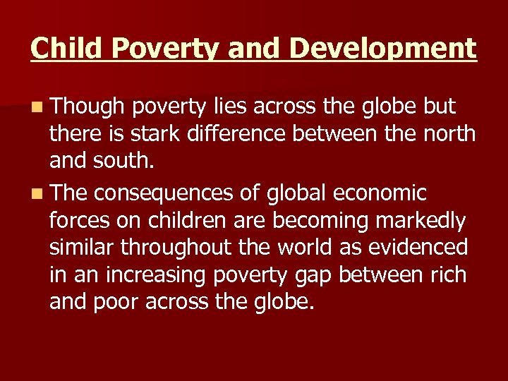 Child Poverty and Development n Though poverty lies across the globe but there is